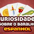 História e curiosidades do baralho espanhol